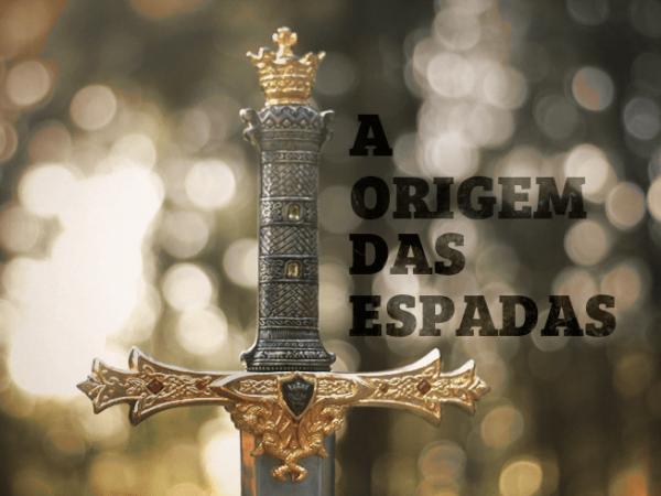a origem das espadas